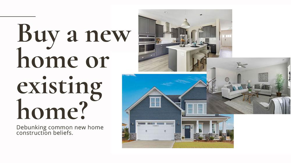 Buy A New Home or Existing Home? Debunking Common New Home Construction Beliefs